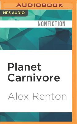 Planet Carnivore: Why Cheap Meat Costs the Earth (and How to Pay the Bill) - Renton, Alex, and Waterson, Matthew (Read by)