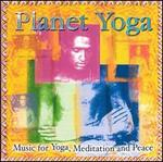 Planet Yoga: Music for Yoga, Meditation and Peace