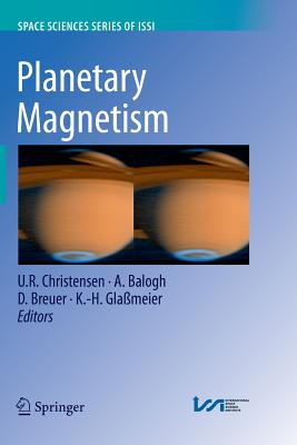 Planetary Magnetism - Christensen, U R (Editor), and Balogh, A (Editor), and Breuer, D (Editor)