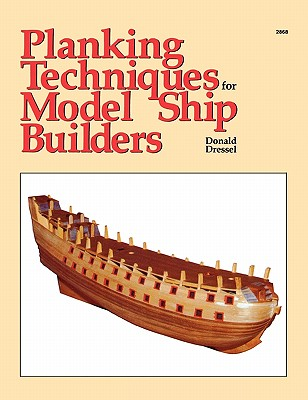 Planking Techniques for Model Ship Builders - Dressel, Donald