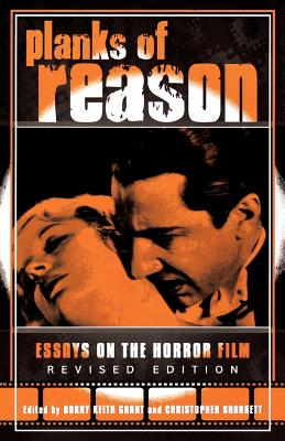 Planks of Reason: Essays on the Horror Film - Grant, Barry Keith (Editor)