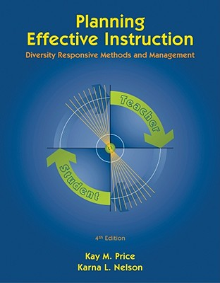 Planning Effective Instruction: Diversity Responsive Methods and Management - Price, Kay M, and Nelson, Karna L