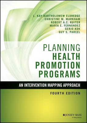 Planning Health Promotion Programs: An Intervention Mapping Approach - Bartholomew Eldredge, L Kay, and Markham, Christine M, and Ruiter, Robert A C