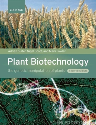 Plant Biotechnology: The Genetic Manipulation of Plants - Slater, Adrian, and Scott, Nigel W, and Fowler, Mark R