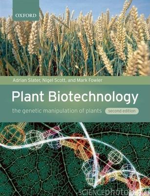 Plant Biotechnology: The Genetic Manipulation of Plants - Slater, Adrian