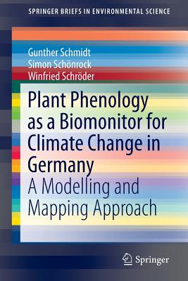 Plant Phenology as a Biomonitor for Climate Change in Germany: A Modelling and Mapping Approach - Schmidt, Gunther, and Schonrock, Simon, and Schroder, Winfried