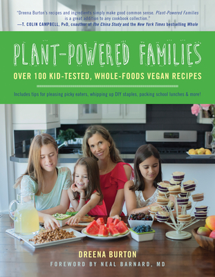 Plant-Powered Families: Over 100 Kid-Tested, Whole-Foods Vegan Recipes - Burton, Dreena
