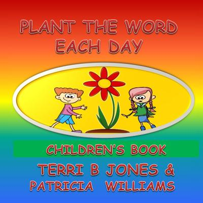 Plant the Word Each Day Children's Book: Parents Start Planting - Williams, Patricia, and Jones, Terri B