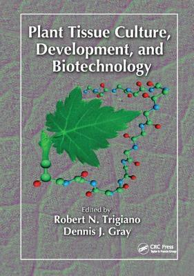 Plant Tissue Culture, Development, and Biotechnology - Trigiano, Robert N. (Editor)