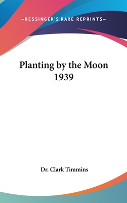 Planting by the Moon 1939 - Timmins, Clark, Dr.