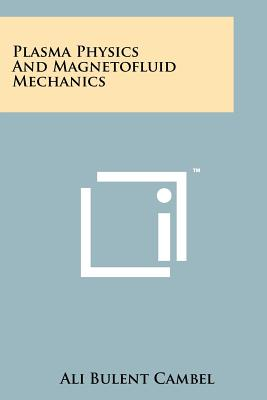 Plasma Physics and Magnetofluid Mechanics - Cambel, Ali Bulent