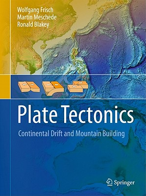 Plate Tectonics: Continental Drift and Mountain Building - Frisch, Wolfgang, and Meschede, Martin, and Blakey, Ronald C