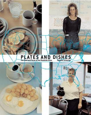 Plates and Dishes: The Food and Faces of the Roadside Diner - Schacher, Stephan
