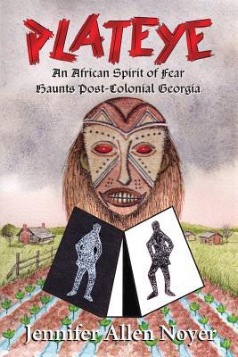 Plateye: An African Spirit of Fear Haunts Post-Colonial Georgia - Noyer, Jennifer Allen