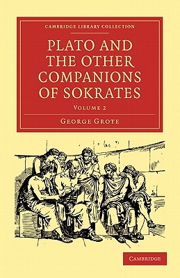 Plato and the Other Companions of Sokrates - Grote, George