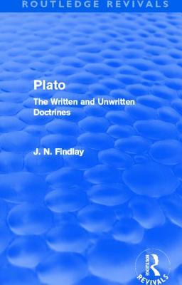 Plato: The Written and Unwritten Doctrines - Findlay, John Niemeyer