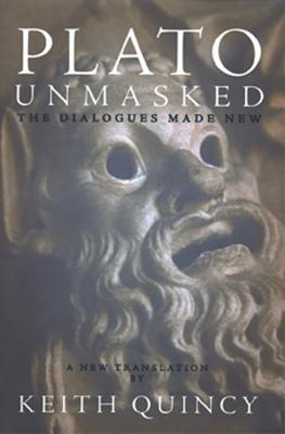 Plato Unmasked: The Dialogues Made New - Quincy, Keith