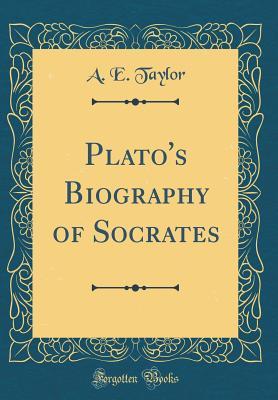 Plato's Biography of Socrates (Classic Reprint) - Taylor, A E