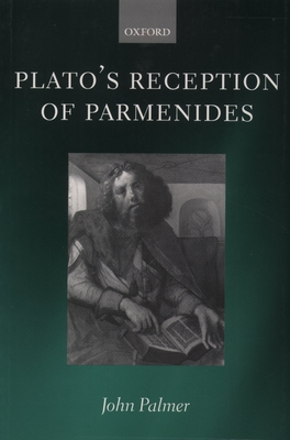 Plato's Reception of Parmenides - Palmer, John A