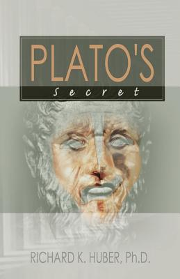 Plato's Secret - Huber, Richard K