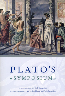 Plato's Symposium: A Translation by Seth Benardete with Commentaries by Allan Bloom and Seth Benardete - Plato, and Benardete, Seth (Commentaries by), and Bloom, Allan (Commentaries by)