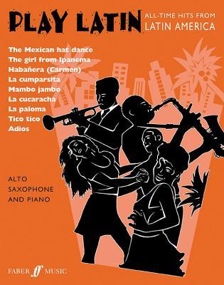 Play Latin: (Alto Saxophone and Piano) - Gout, Alan (Editor), and Calland, Beverley (Editor)