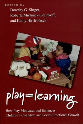 Play = Learning: How Play Motivates and Enhances Children's Cognitive and Social-Emotional Growth - Singer, Dorothy, and Michnick Golinkoff, Roberta, and Hirsh-Pasek, Kathy