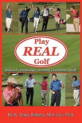 Play Real Golf - Roberts, K Tracy