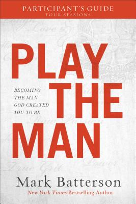 Play the Man Participant's Guide: Becoming the Man God Created You to Be - Batterson, Mark
