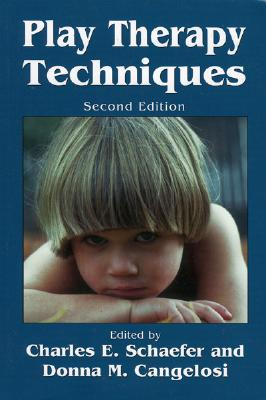Play Therapy Techniques: Second Edition - Schaefer, Charles E, PhD (Editor), and Cangelosi, Donna M (Editor)