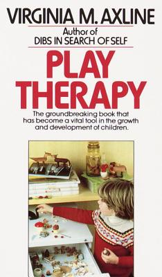 Play Therapy: The Groundbreaking Book That Has Become a Vital Tool in the Growth and Development of Children - Axline, Virginia M