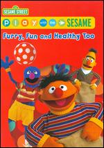 Play with Me Sesame: Furry, Fun and Healthy Too - Jocelyn Hassenfeld