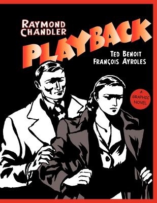 Playback: A Graphic Novel - Chandler, Raymond, and Benoit, Ted (Adapted by)