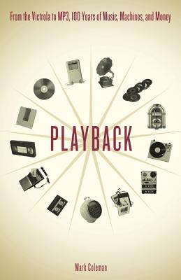 Playback: From the Victrola to MP3, 100 Years of Music, Machines and Money - Coleman, Mark