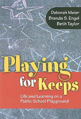 Playing for Keeps: Life and Learning on a Public School Playground - Meier, Deborah, and Engel, Brenda S, and Taylor, Beth