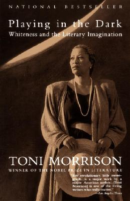 Playing in the Dark: Whiteness and the Literary Imagination - Morrison, Toni
