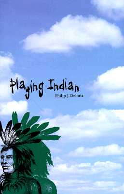 Playing Indian - Deloria, Philip J, Professor