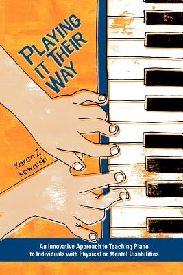 Playing It Their Way: An Innovative Approach to Teaching Piano to Individuals with Physical or Mental Disabilities - Kowalski, Karen Z, and Verbanas, Patti (Editor)