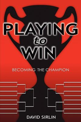 Playing to Win: Becoming the Champion - Sirlin, David