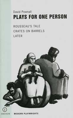 Plays for One Person: Rousseau's Tale/Crates on Barrels/Later - Pownall, David