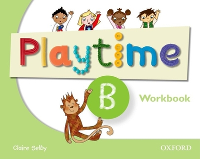 Playtime: B: Workbook: Stories, DVD and play- start to learn real-life English the Playtime way! -