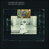 Please Be Honest - Guided by Voices