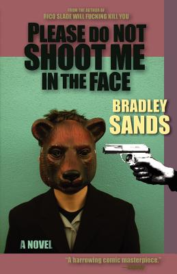 Please Do Not Shoot Me in the Face - Sands, Bradley