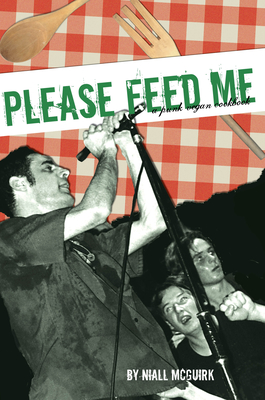 Please Feed Me: A Punk Vegan Cookbook - McGuirk, Niall (Editor)