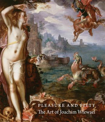 Pleasure and Piety: The Art of Joachim Wtewael - Clifton, James, and Helmus, Liesbeth M., and Wheelock, Arthur K., Jr.