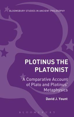 Plotinus the Platonist: A Comparative Account of Plato and Plotinus' Metaphysics - Yount, David J.