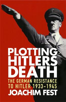 Plotting Hitler's Death - Fest, Joachim C.
