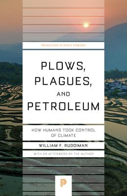 Plows, Plagues, and Petroleum: How Humans Took Control of Climate - Ruddiman, William F