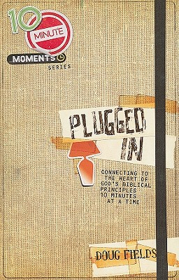 Plugged in: Connecting to the Heart of God's Biblical Principles 10 Minutes at a Time - Fields, Doug