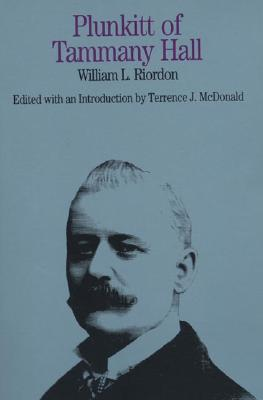 Plunkitt of Tammany Hall - McDonald, Terrence J (Introduction by), and Riordan, William L, and May, Ernest R (Designer)